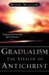 Gradualism the Stealth of Antichrist - Wayne Williams