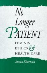 No Longer Patient: Feminist Ethics and Health Care - Susan Sherwin