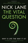 The Vital Question: Energy, Evolution, and the Origins of Complex Life - Nick Lane