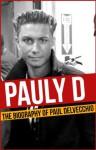 Pauly D - The Biography of Paul DelVecchio - James Jenner