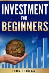 Investment For Beginners - John Thomas