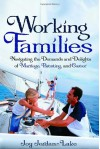 Working Families: Navigating the Demands and Delights of Marriage, Parenting, and Career - Joy Jordan-Lake