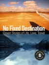 No Fixed Destination: Eleven Stories of Life, Love, Travel (Townsend 11, Vol 1) - Townsend 11, Larry Habegger, Jacqueline Yau, Y.J. Zhu, Jennifer Baljko, Dana Hill, Carol Beddo, Bill Zarchy, Jacqueline Collins, John E. Dalton, Barbara Robertson, Bonnie Smetts