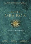 The Book of Oberon: A Sourcebook of Elizabethan Magic - Daniel Harms, Joseph H. Peterson, James R. Clark