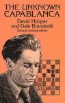 The Unknown Capablanca - David Hooper, Dale Brandreth