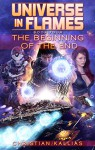 The Beginning of the End (Universe in Flames Book 4) - Christian Kallias, Christian Kallias