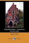Beautiful Britain: Canterbury (Illustrated Edition) (Dodo Press) - Gordon Home