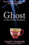 Ghost in the Coffee Machine: Coffee and Ghosts: Episode 1 - Charity Tahmaseb