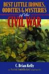 Best Little Ironies, Oddities & Mysteries of the Civil War - C. Brian Kelly