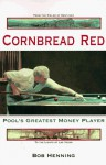 Cornbread Red: Pool's Greatest Money Player - Bob Henning