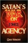 Satan's War on Free Agency - Greg Wright