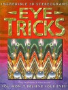 Eye Tricks: Incredible 3D Stereograms - Gary W. Priester