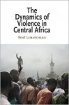 The Dynamics of Violence in Central Africa - Rene Lemarchand