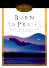 Born To Praise: Every Day Light For Your Journey (Selwyn Hughes Signature Series) - Selwyn Hughes