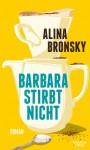 Barbara stirbt nicht - Alina Bronsky