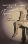 Ladies Night at the Dreamland (Crux: The Georgia Series in Literary Nonfiction Ser.) - Sonja Livingston, John Griswold