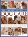 Step-By-Step Guide to Dog Care: Practical Advice on Feeding, Grooming, Breeding, Training, Health Care and First Aid, with More Than 300 Photographs - Peter Larkin