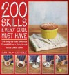 200 Skills Every Cook Must Have: The Step-By-Step Methods That Will Turn a Good Cook Into a Great Cook - Clara Paul, Eric Treuille