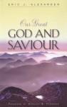 Our Great God And Saviour - Eric J. Alexander