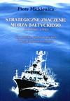 Strategiczne znaczenie Morza Bałtyckiego po roku 1990. Siły morskie państw bałtyckich i perspektywy ich rozwoju. - Piotr Mickiewicz