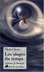 Les singes du temps - Michel Jeury