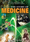 The Story of Medicine: From early healing to the miracles of modern medicine - Anne Rooney