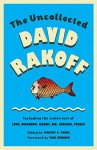 The Uncollected David Rakoff: Including the entire text of Love, Dishonor, Marry, Die, Cherish, Perish (An Anchor Books Original) - David Rakoff, Timothy G. Young