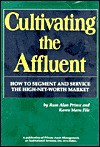 Cultivating the Affluent Vol. 1 : How to Segment and Service the High-Net-Worth Market - Russ Alan Prince, Karen Maru File, Karen M. File