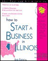 How to Start a Business in Illinois: With Forms - Edwin T. Gania, Mark Warda