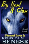 By Howl & Claw: 5 Werewolf Stories - Rebecca M. Senese
