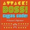 Attack! Boss! Cheat Code!: A Gamer's Alphabet - Chris Barton, Joey Spiotto