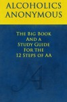 The Big Book and A Study Guide of the 12 Steps of AA - Bill Wilson, William Silkworth, Bob Smith