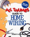 All Thumbs Guide To Home Wiring - Robert W. Wood