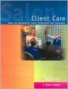 Salon Client Care: How to Maximize Your Potential for Success - J. Elaine Spear