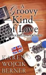 A Groovy Kind of Love - Karen Wojcik Berner