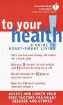 American Heart Association To Your Health!: A Guide to Heart-Smart Living - American Heart Association