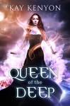 Queen of the Deep - Kay Kenyon