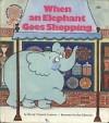 When an Elephant Goes Shopping - Wendy Cheyette Lewison, Roz Schanzer