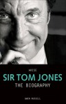 Arise Sir Tom Jones: The Biography - Gwen Russell