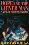 Hope and the Clever Man (The Gryphon Clerks) - Mike Reeves-McMillan