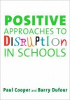 Positive Approaches to Disruption in Schools - Paul W. Cooper, Barry Dufour