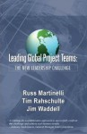 Leading Global Project Teams: The New Leadership Challenge - Russ J. Martinelli, Tim J. Rahschulte, James M. Waddell