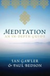 Meditation: An In-Depth Guide - Ian Gawler, Paul Bedson