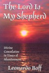 The Lord Is My Shepherd: Divine Consolation in Times of Abandonment - Leonardo Boff