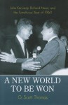 A New World to Be Won: John Kennedy, Richard Nixon, and the Tumultuous Year of 1960 - G. Scott Thomas