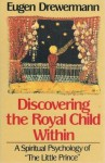 Discovering the Royal Child: a spiritual psychology of The little prince - Eugen Drewermann, Peter Heinegg