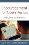 Encouragement for Today's Pastors: Help from the Puritans - Terry D. Slachter, Joel R. Beeke