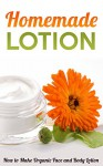 Homemade Lotion: How to Make Organic Face and Body Lotion - Amina Jacob
