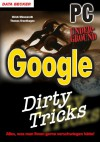 Google Dirty Tricks. Pc Underground. Hacks, Insider Tricks, Versteckte Funktionen - Thomas Brochhagen
