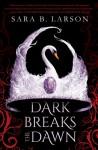 Dark Breaks the Dawn - Sara B. Larson